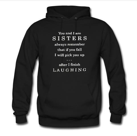 you and i are sisters always remember that if you fall hoodie