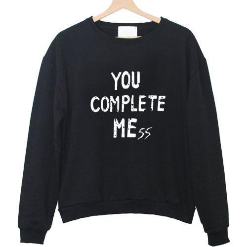 you complete mess Sweatshirt