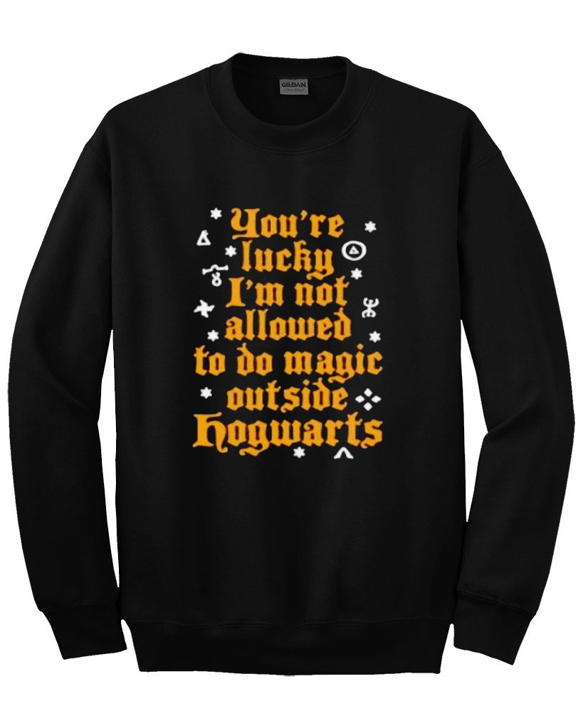you're lucky allowed to do magic outside hogwarts sweatshirt