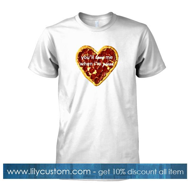 youll love me when im pizza tshirt