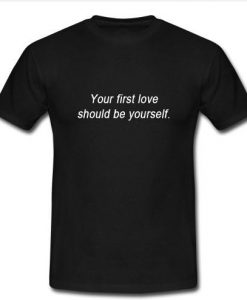 your first love should be yourself t shirt