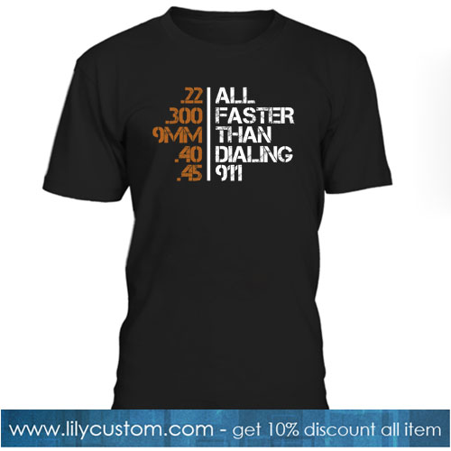 All Faster Than Dialing 911 T-Shirt NT