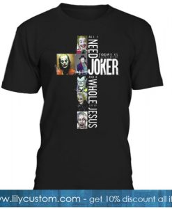 All I Need Today Is A Little Bit Of Joker And A Whole Lot Of Jesus T-SHIRT SR