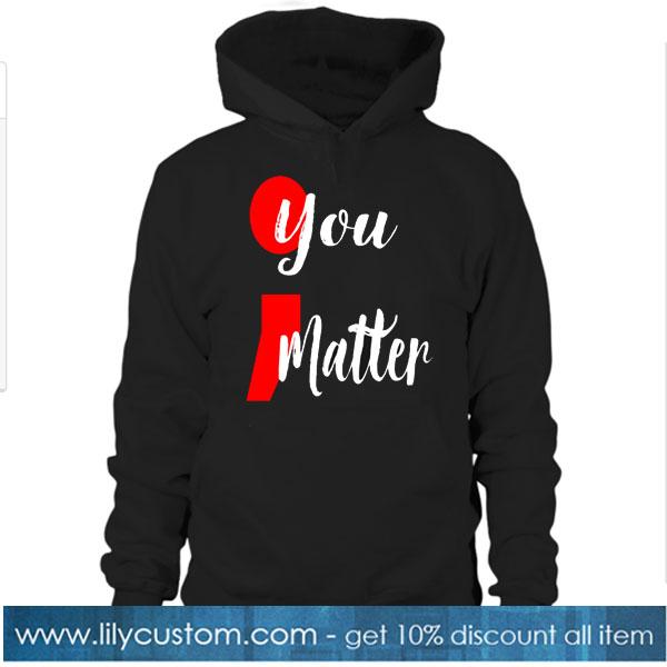 You matter HOODIE SR