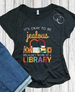 Be Jealous Librarian TShirt SN
