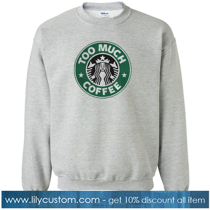 Too Much Coffee Sweatshirt SN