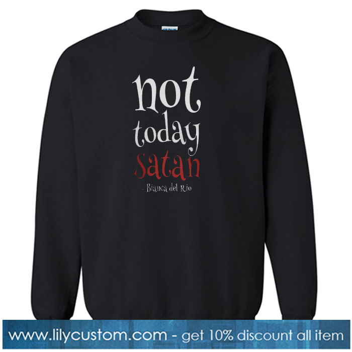 not today satan Sweatshirt SN