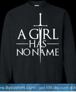 A Girl Has No Name Game Of Throne Arya Stark Sweatshirt SN