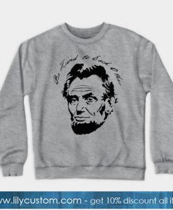 Abraham Lincoln Be Kind to Each Other Sweatshirt-SL
