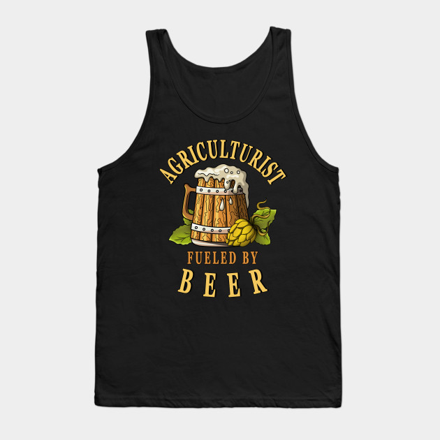 Agriculture Fueled By Beer Agriculturist Drinkers Quote Tank Top-SL