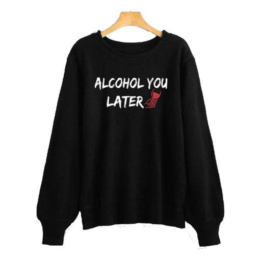Alcohol You Later Black Sweatshirt