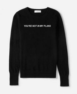 You're Not In My Plans Jumper Sweatshirt