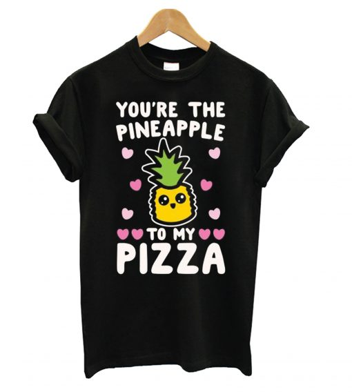 You're The Pineapple To My Pizza Pairs Shirt White Print T shirt