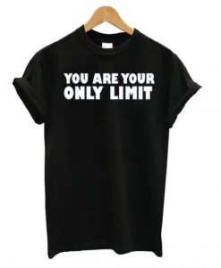 You Are Your Only Limit T shirt