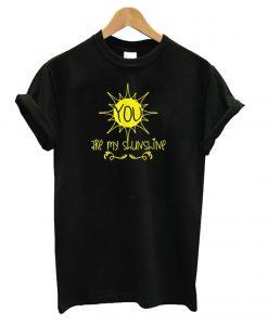 You are My Sunshine Black T shirt