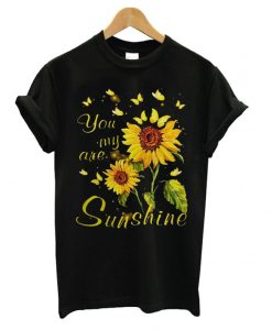You are my Sunshine Sunflower T shirt