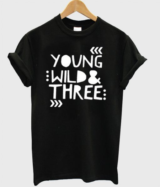 Young Wild and Three Toddler T shirt
