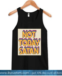 Not Today Satan TANK TOP