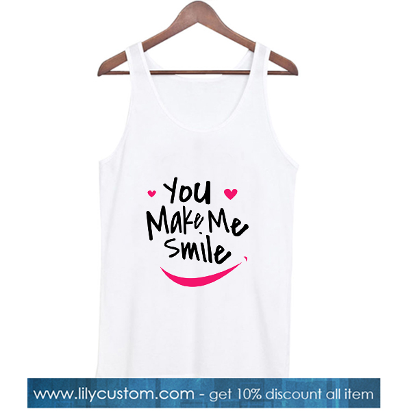 You Make Me Smile Tank top