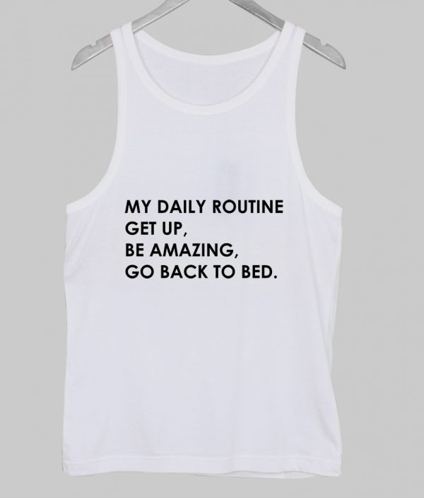My daily routine get up tanktop NA