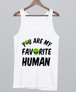 You Are My Favorite Human Tank Top NA