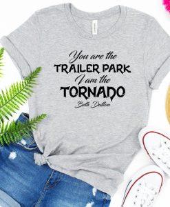 You Are The Trailer Park I Am The Tornado T Shirt NA
